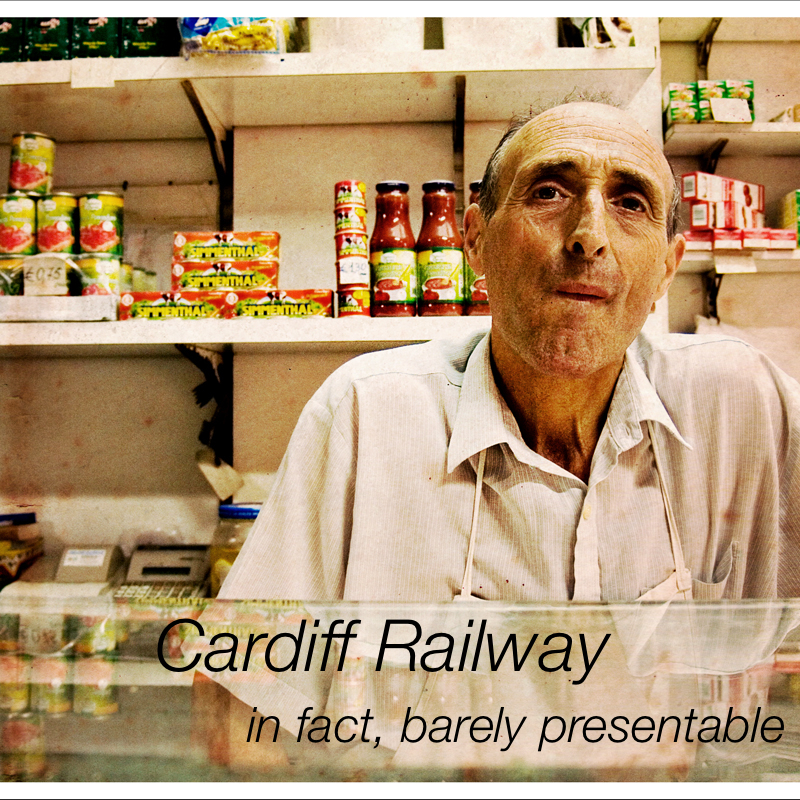 Cardiff Railway - in fact, barely presentable